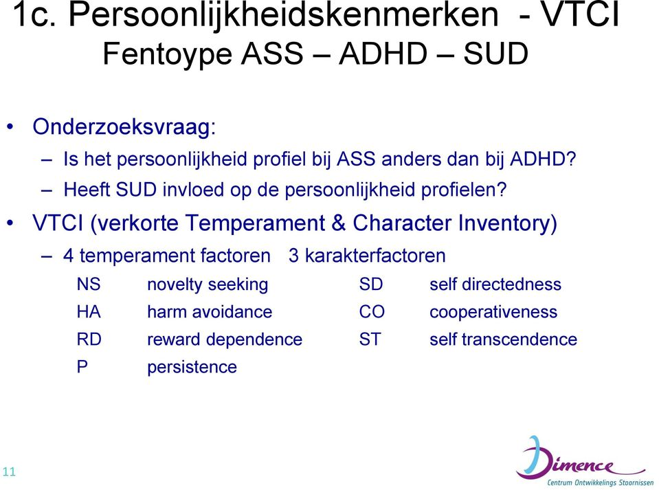 VTCI (verkorte Temperament & Character Inventory) 4 temperament factoren 3 karakterfactoren NS novelty
