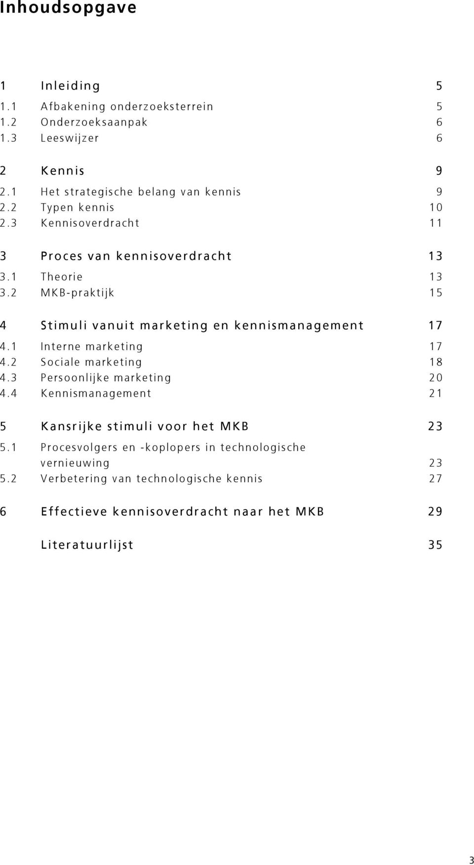 2 MKB-praktijk 15 4 Stimuli vanuit marketing en kennismanagement 17 4.1 Interne marketing 17 4.2 Sociale marketing 18 4.3 Persoonlijke marketing 20 4.