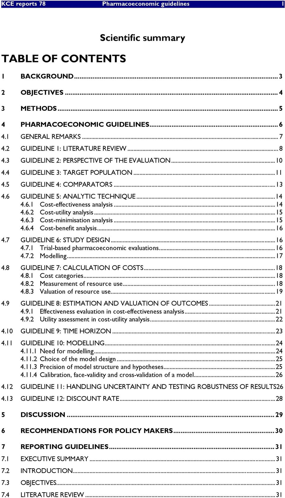 ..14 4.6.1 Cost-effectiveness analysis...14 4.6.2 Cost-utility analysis...15 4.6.3 Cost-minimisation analysis...15 4.6.4 Cost-benefit analysis...16 4.7 GUIDELINE 6: STUDY DESIGN...16 4.7.1 Trial-based pharmacoeconomic evaluations.