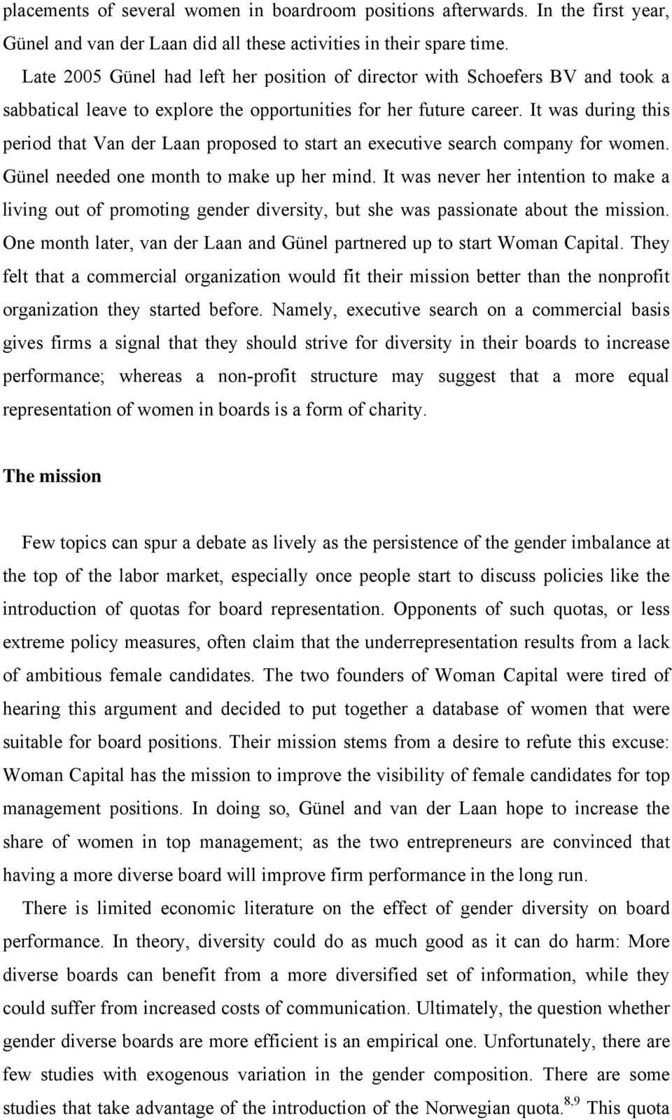 It was during this period that Van der Laan proposed to start an executive search company for women. Günel needed one month to make up her mind.