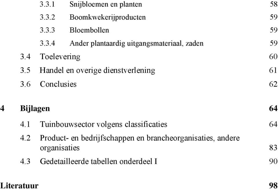 1 Tuinbouwsector volgens classificaties 64 4.