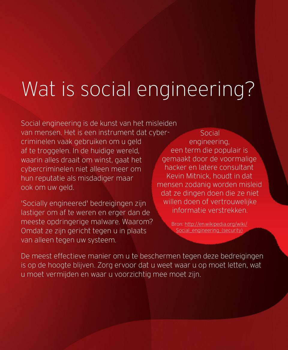'Socially engineered' bedreigingen zijn lastiger om af te weren en erger dan de meeste opdringerige malware. Waarom? Omdat ze zijn gericht tegen u in plaats van alleen tegen uw systeem.