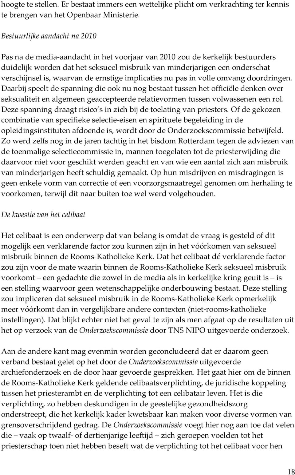 is, waarvan de ernstige implicaties nu pas in volle omvang doordringen.