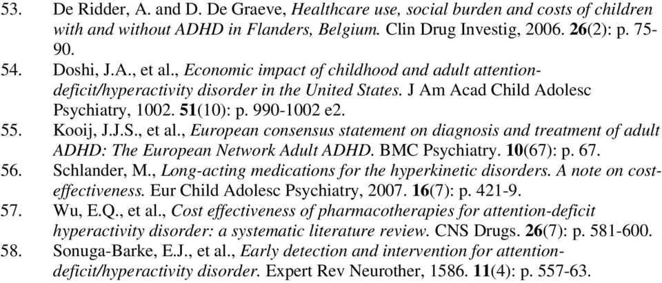 , European consensus statement on diagnosis and treatment of adult ADHD: The European Network Adult ADHD. BMC Psychiatry. 10(67): p. 67. 56. Schlander, M.