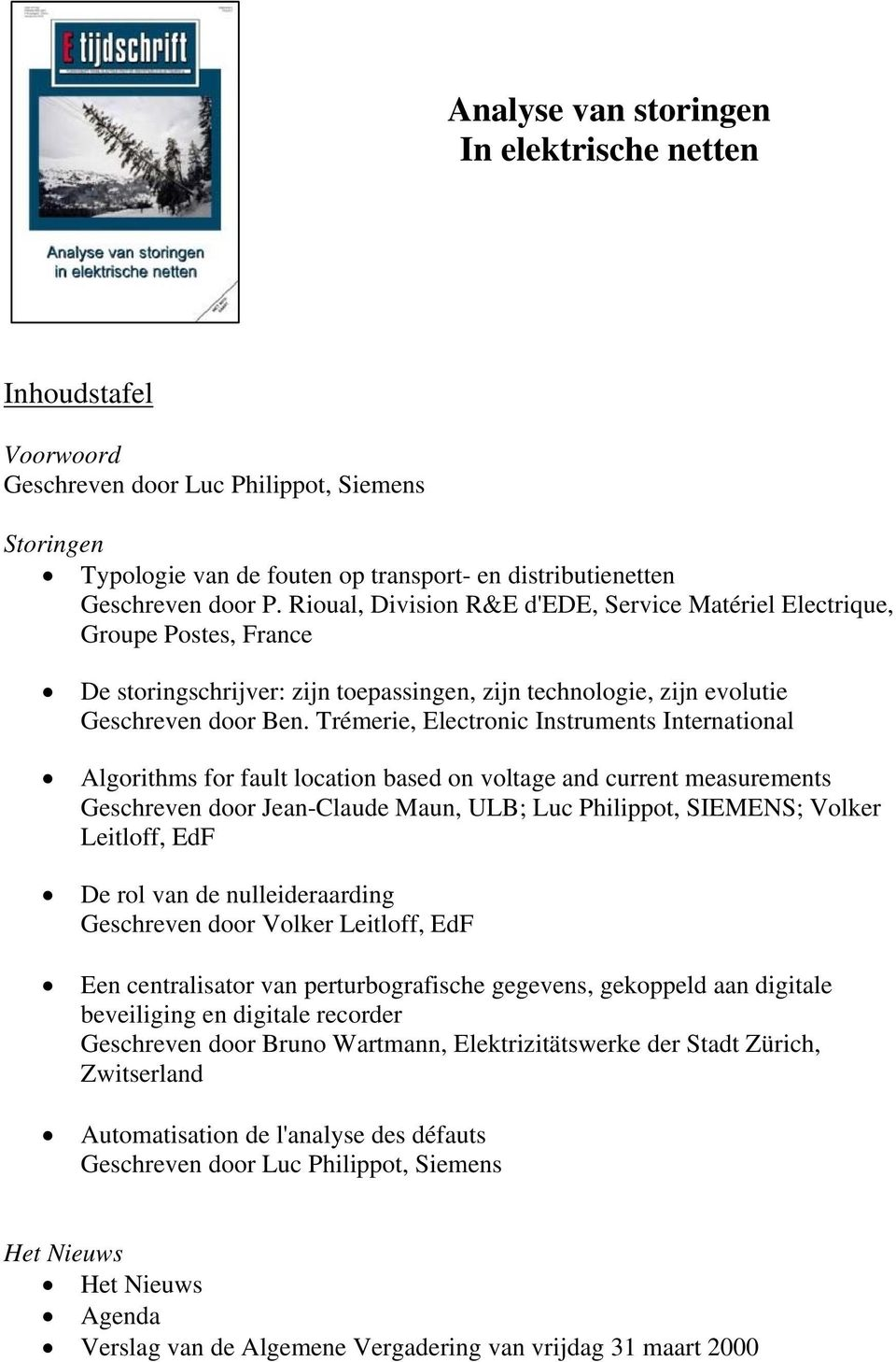Trémerie, Electronic Instruments International Algorithms for fault location based on voltage and current measurements Geschreven door Jean-Claude Maun, ULB; Luc Philippot, SIEMENS; Volker Leitloff,