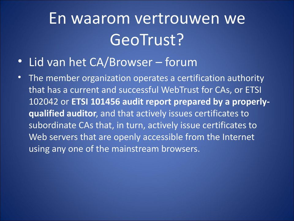successful WebTrust for CAs, or ETSI 102042 or ETSI 101456 audit report prepared by a properlyqualified auditor,