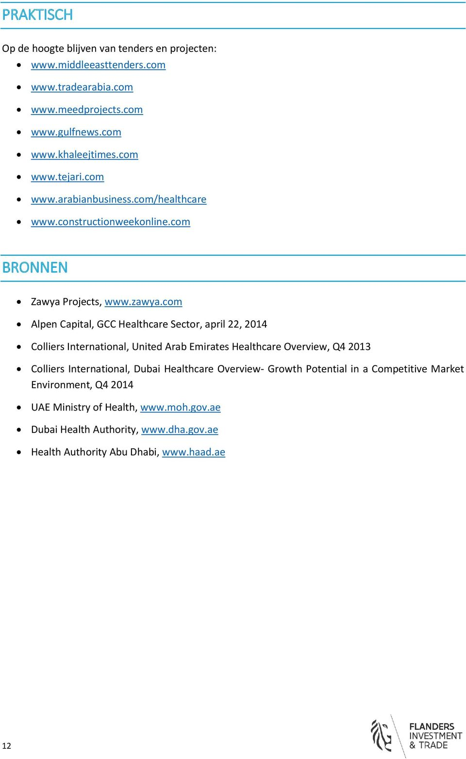 com Alpen Capital, GCC Healthcare Sector, april 22, 2014 Colliers International, United Arab Emirates Healthcare Overview, Q4 2013 Colliers International, Dubai