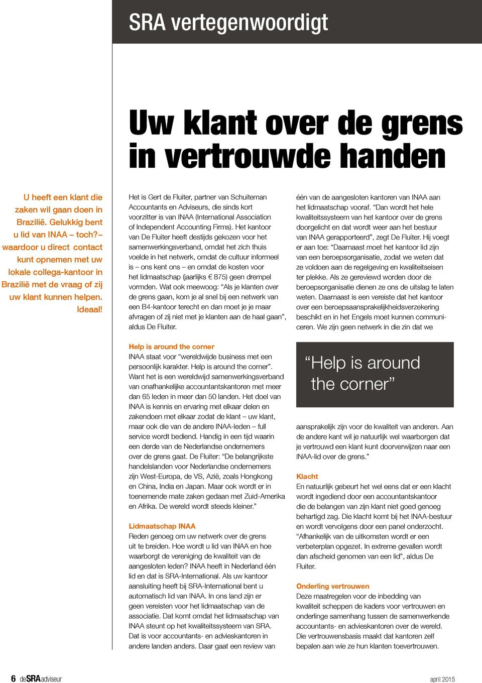 Het is Gert de Fluiter, partner van Schuiteman Accountants en Adviseurs, die sinds kort voorzitter is van INAA (International Association of Independent Accounting Firms).