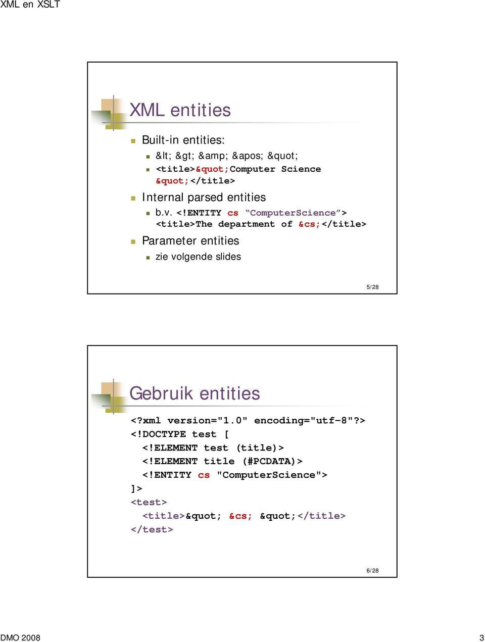 "slides 5/28 Gebruik entities <?xml version=""1.0"" encoding=""utf-8""?> <!DOCTYPE test [ <!"