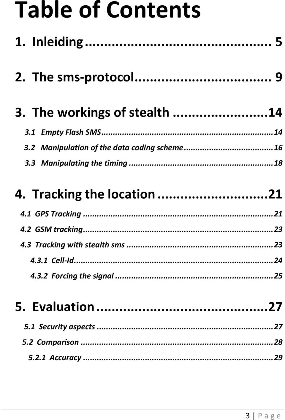 .. 21 4.1 GPS Tracking... 21 4.2 GSM tracking... 23 4.3 Tracking with stealth sms... 23 4.3.1 Cell-Id... 24 4.3.2 Forcing the signal.
