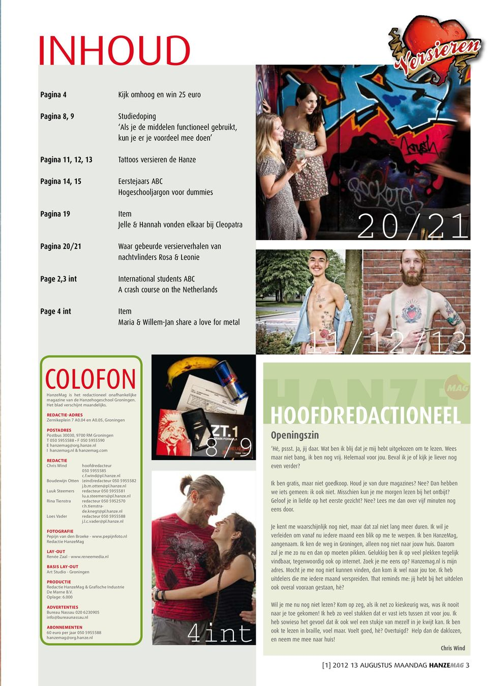 Leonie International students ABC A crash course on the Netherlands Item Maria & Willem-Jan share a love for metal 20/21 11/12/13 Colofon HanzeMag is het redactioneel onafhankelijke magazine van de