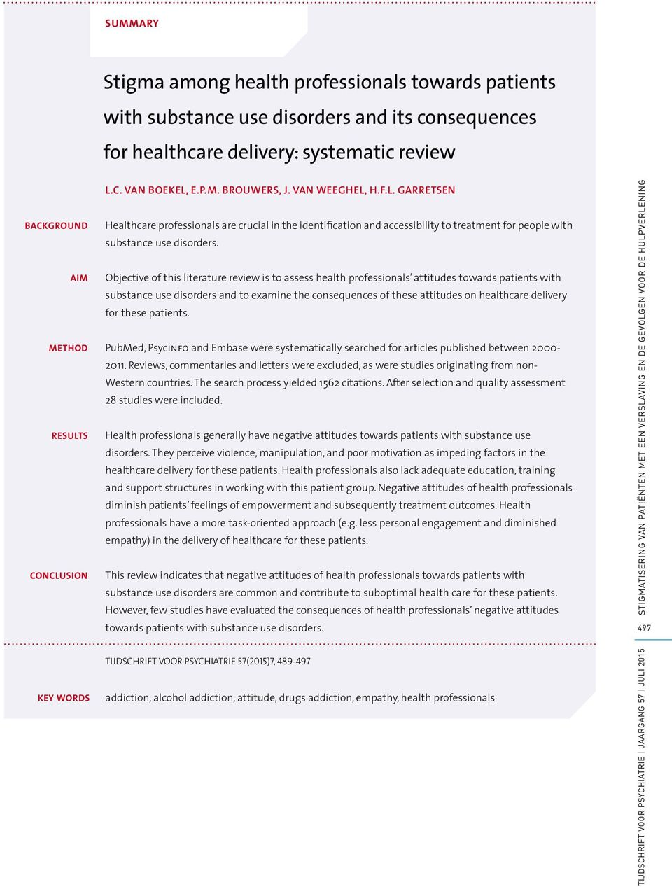 AIM Objective of this literature review is to assess health professionals attitudes towards patients with substance use disorders and to examine the consequences of these attitudes on healthcare