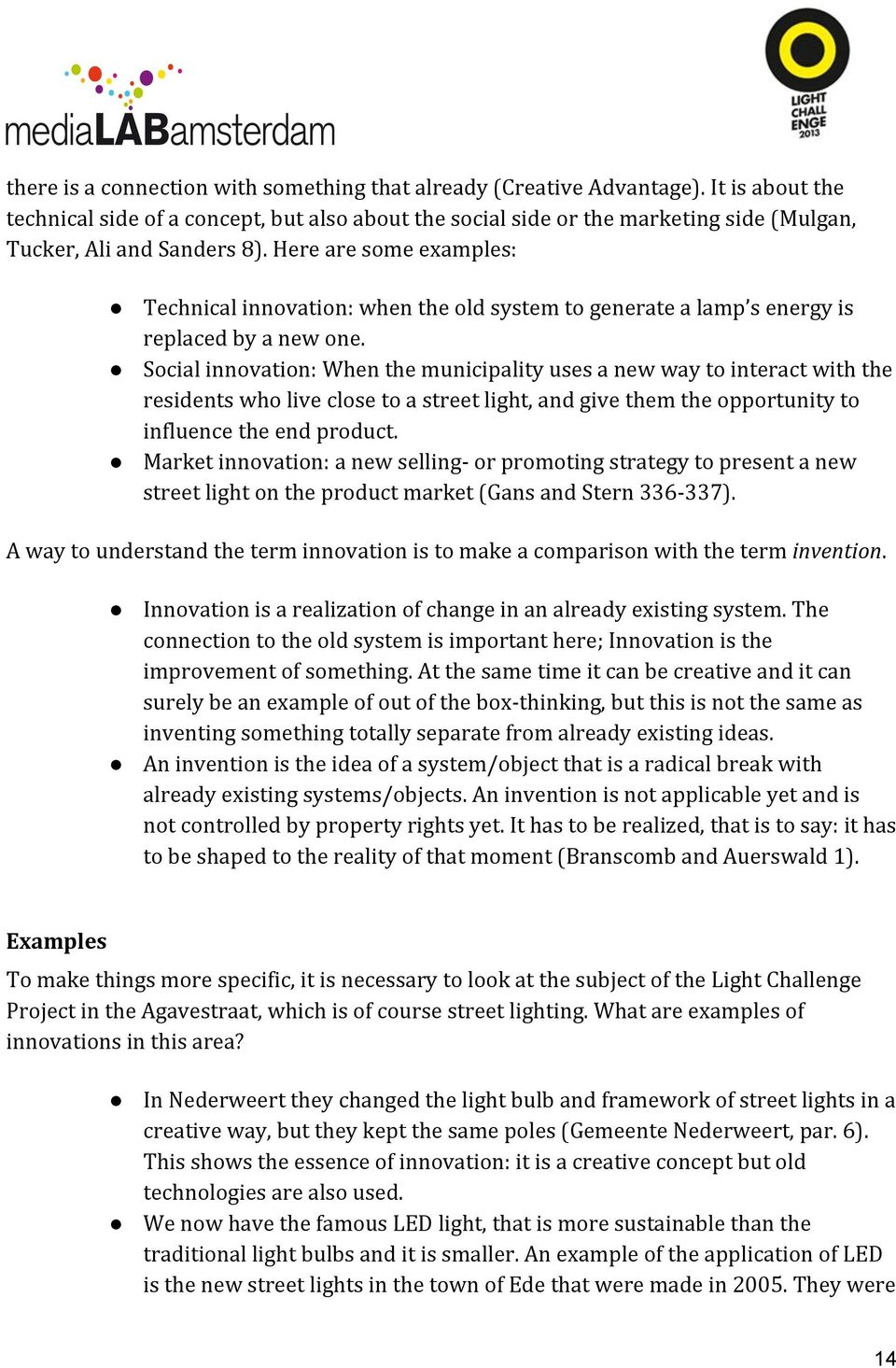 Here are some examples: Technical innovation: when the old system to generate a lamp s energy is replaced by a new one.