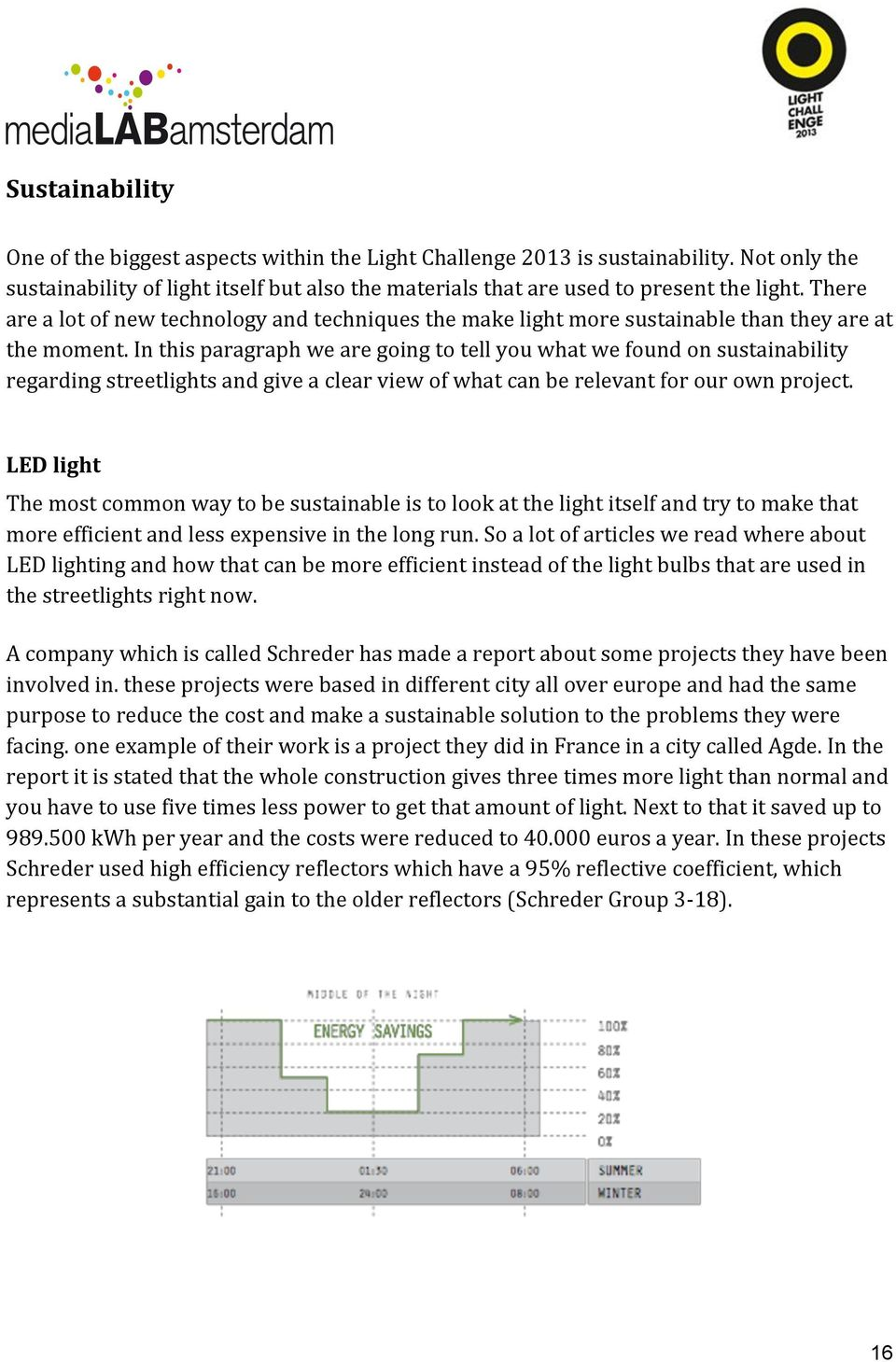 In this paragraph we are going to tell you what we found on sustainability regarding streetlights and give a clear view of what can be relevant for our own project.