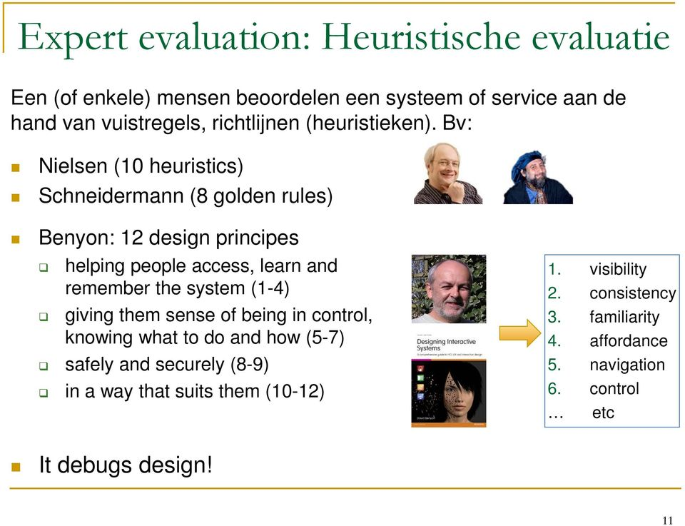 Bv: Nielsen (10 heuristics) Schneidermann (8 golden rules) Benyon: 12 design principes helping people access, learn and remember the