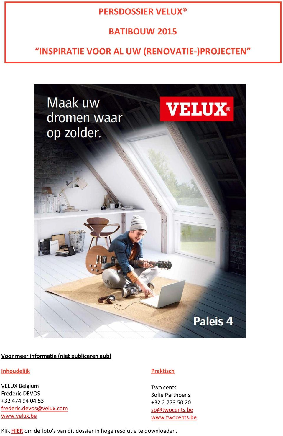 devos@velux.com www.velux.be Praktisch Two cents Sofie Parthoens +32 2 773 50 20 sp@twocents.
