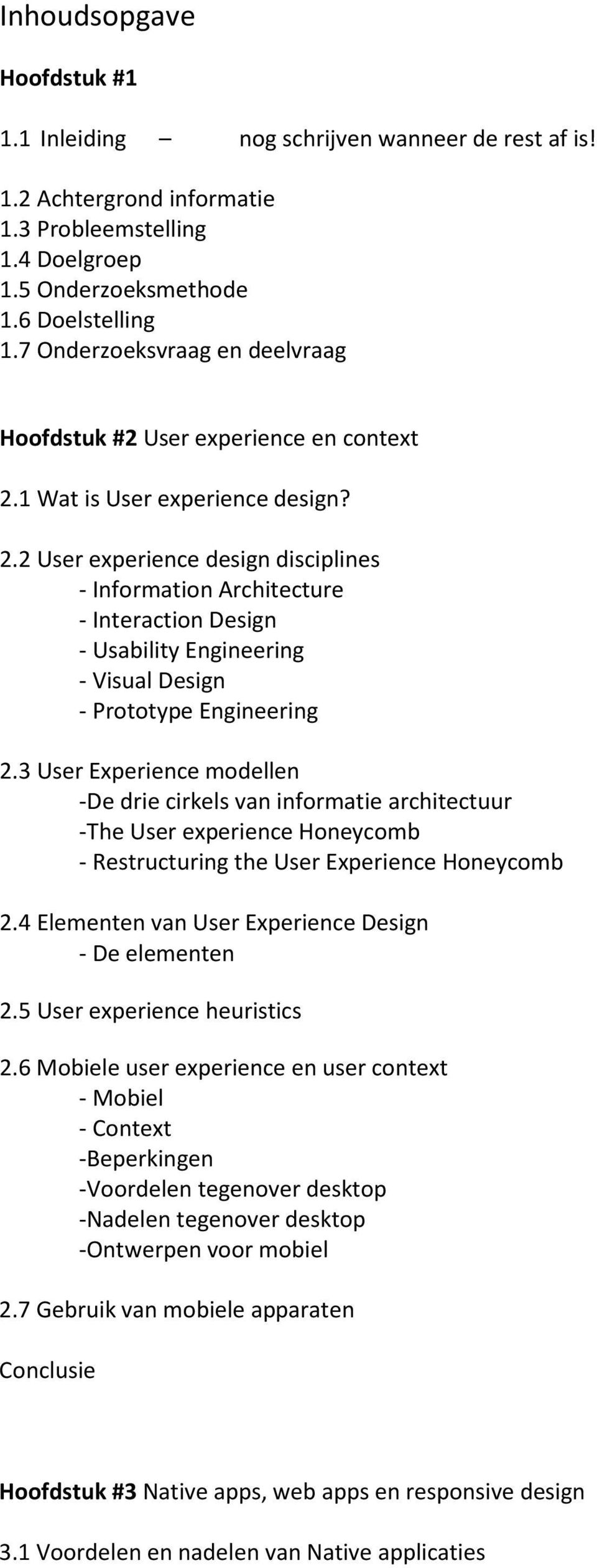 1 Wat is User experience design? 2.2 User experience design disciplines - Information Architecture - Interaction Design - Usability Engineering - Visual Design - Prototype Engineering 2.