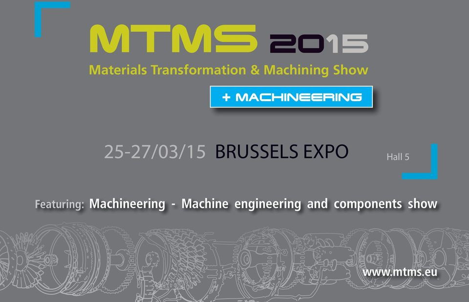 + MACHINEERING + MACHINEERING 25-27/03/15 BRUSSELS EXPO 25-27/03/15 BRUSSELS EXPO