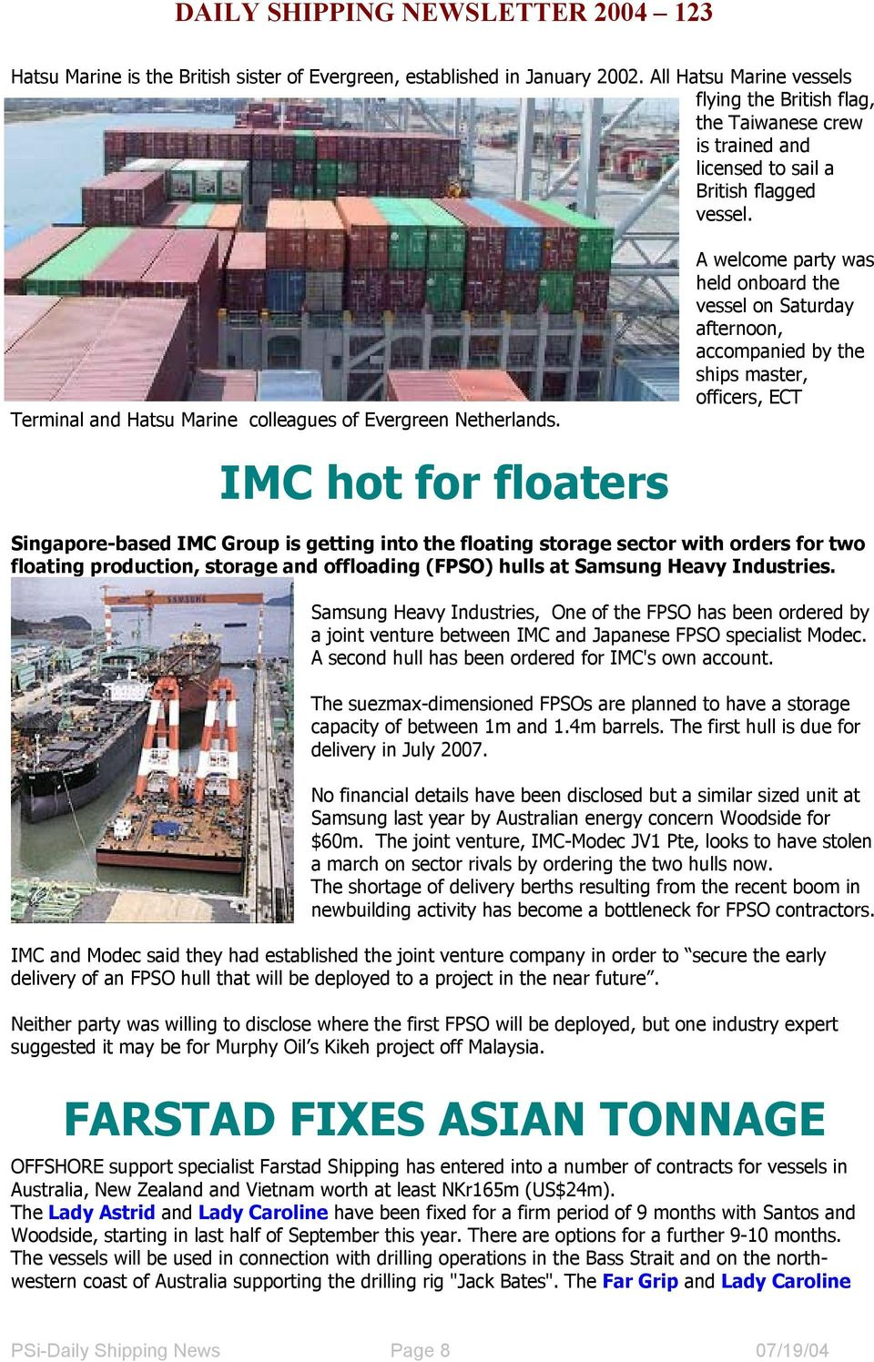 A welcome party was held onboard the vessel on Saturday afternoon, accompanied by the ships master, officers, ECT IMC hot for floaters Singapore-based IMC Group is getting into the floating storage