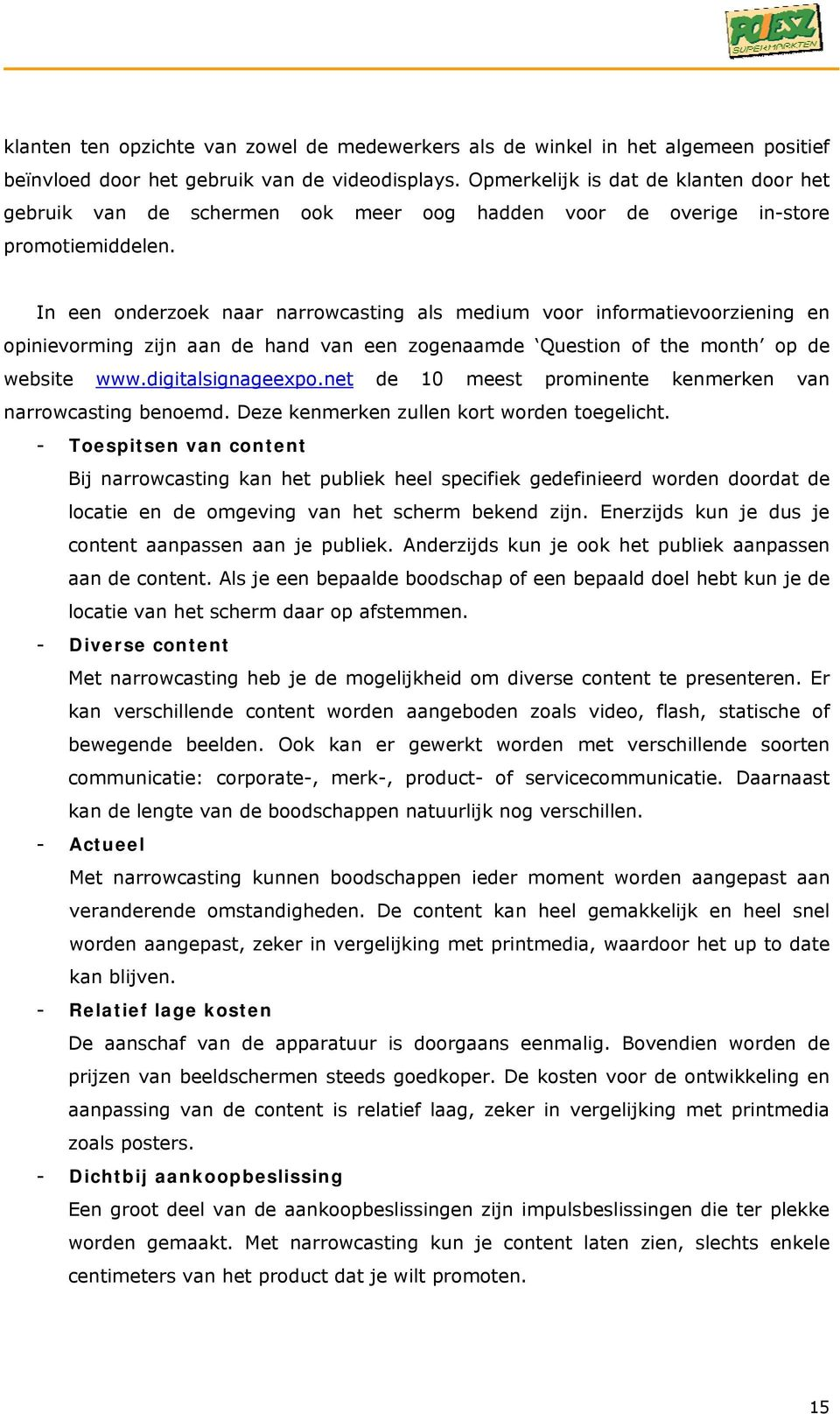 In een onderzoek naar narrowcasting als medium voor informatievoorziening en opinievorming zijn aan de hand van een zogenaamde Question of the month op de website www.digitalsignageexpo.