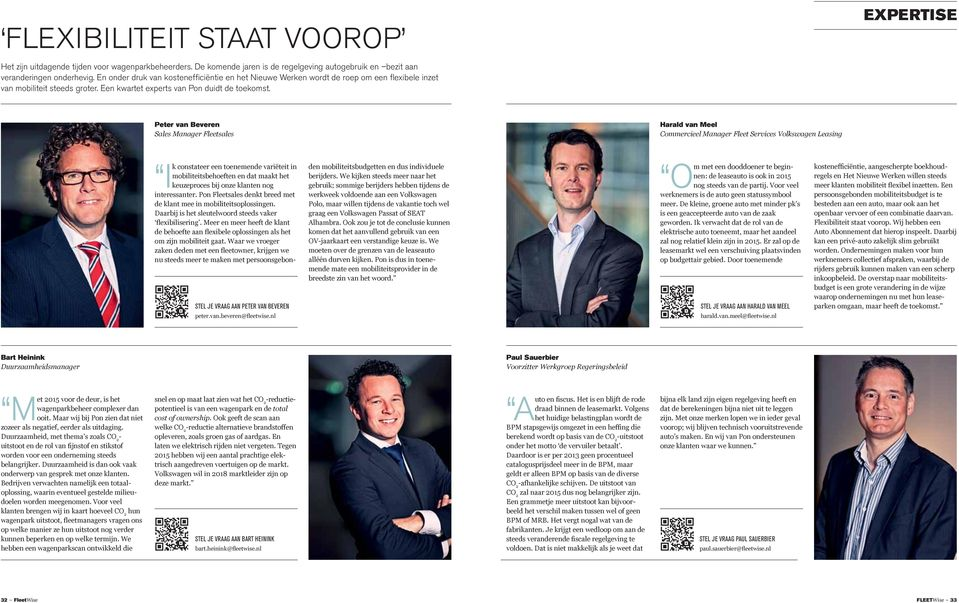 expertise Peter van Beveren Sales Manager Fleetsales Harald van Meel Commercieel Manager Fleet Services Volkswagen Leasing Ik constateer een toenemende variëteit in mobiliteitsbehoeften en dat maakt