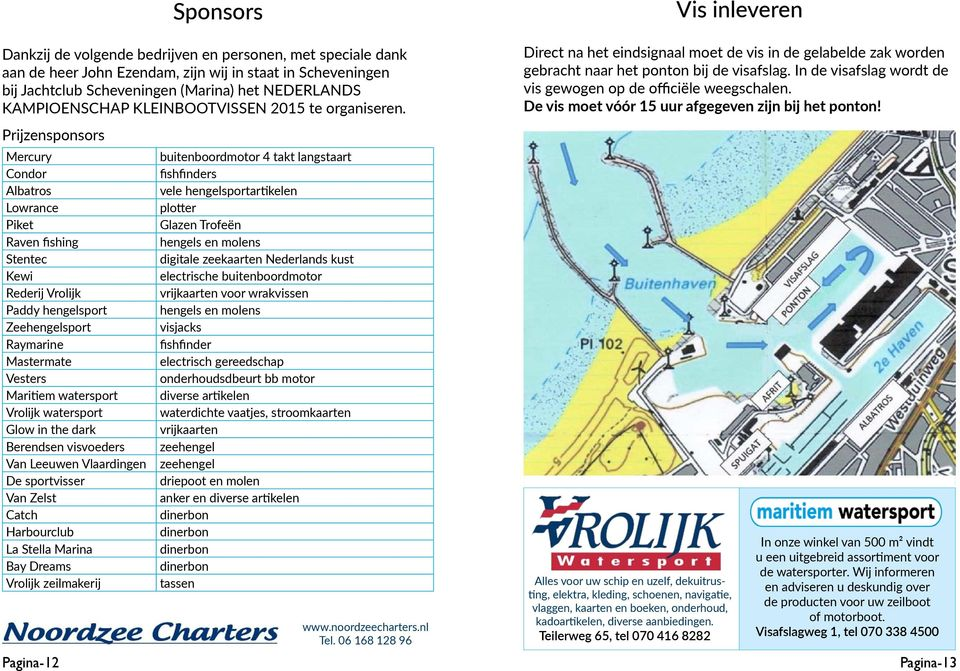 Prijzensponsors Mercury Condor Albatros Lowrance Piket Raven fishing Stentec Kewi Rederij Vrolijk Paddy hengelsport Zeehengelsport Raymarine Mastermate Vesters Maritiem watersport Vrolijk watersport