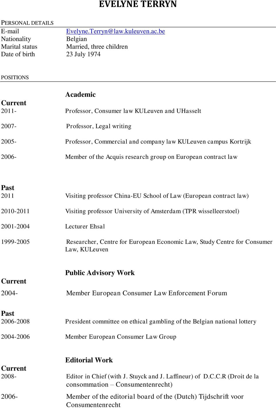 2005- Professor, Commercial and company law KULeuven campus Kortrijk 2006- Member of the Acquis research group on European contract law Past 2011 Visiting professor China-EU School of Law (European