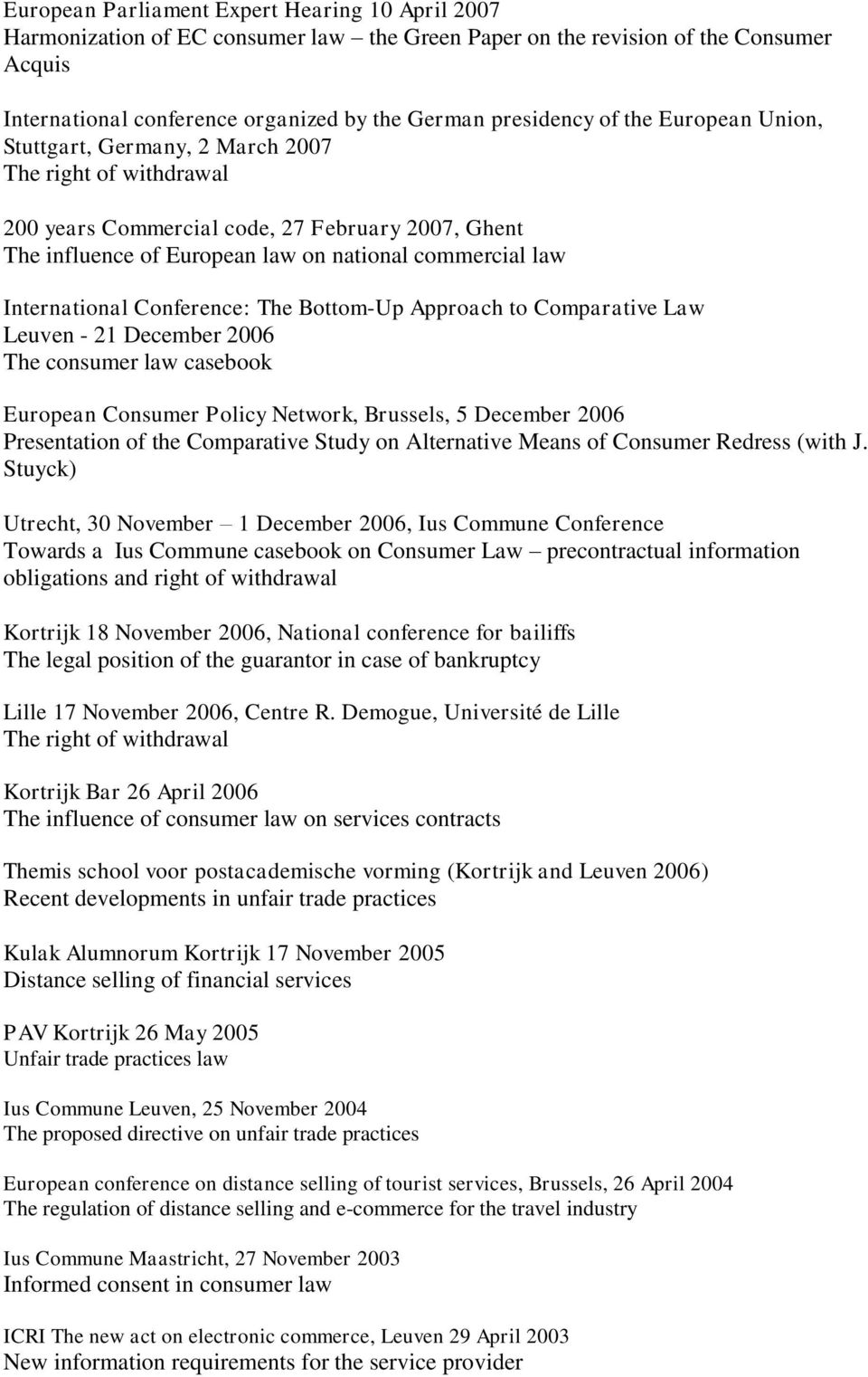 Conference: The Bottom-Up Approach to Comparative Law Leuven - 21 December 2006 The consumer law casebook European Consumer Policy Network, Brussels, 5 December 2006 Presentation of the Comparative