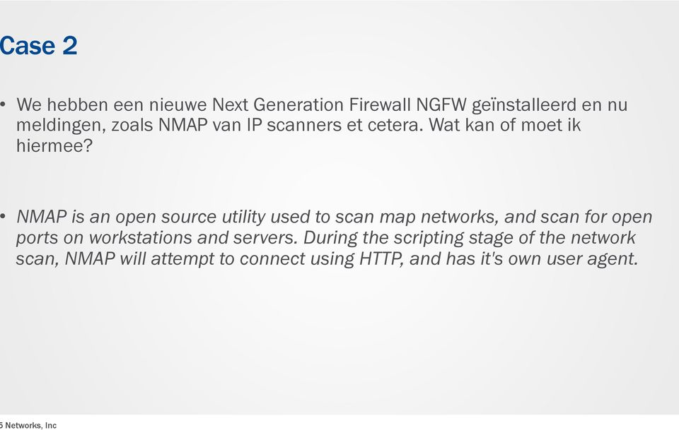 NMAP is an open source utility used to scan map networks, and scan for open ports on
