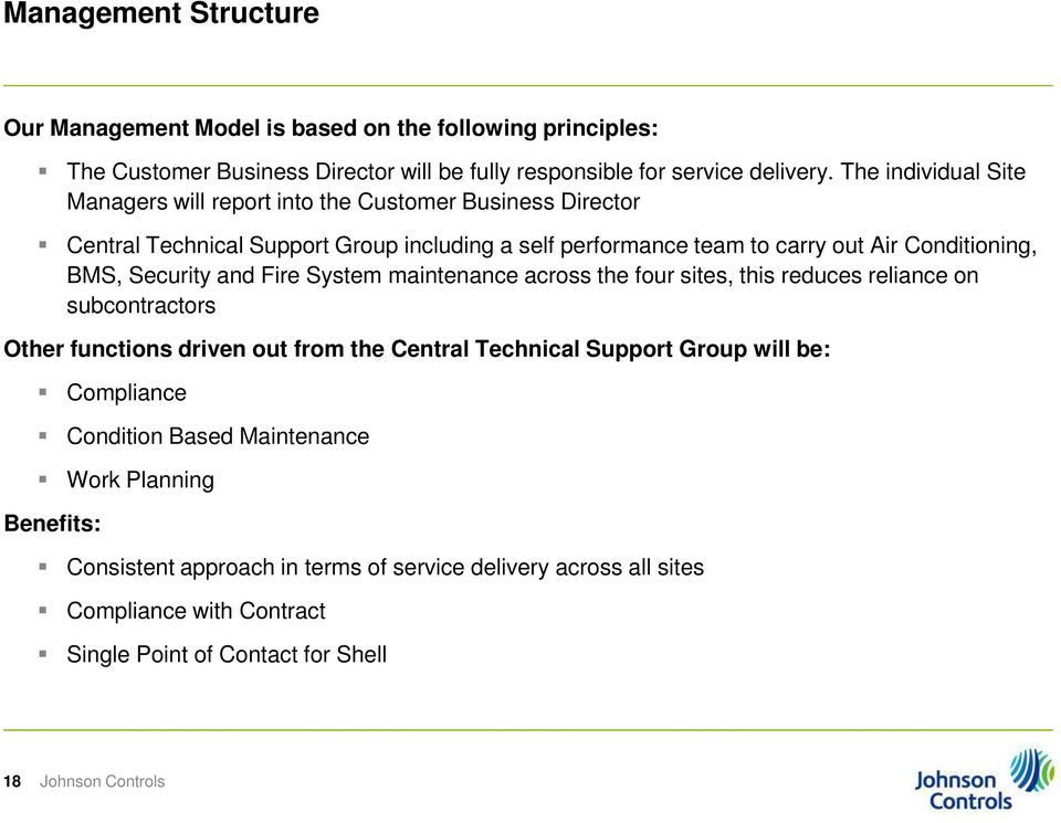 BMS, Security and Fire System maintenance across the four sites, this reduces reliance on subcontractors Other functions driven out from the Central Technical Support Group