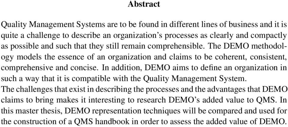 In addition, DEMO aims to define an organization in such a way that it is compatible with the Quality Management System.