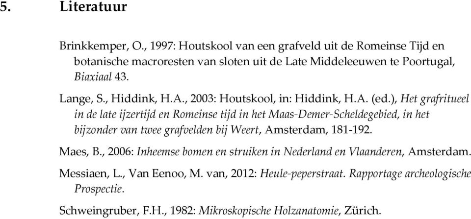 , Hiddink, H.A., 2003: Houtskool, in: Hiddink, H.A. (ed.