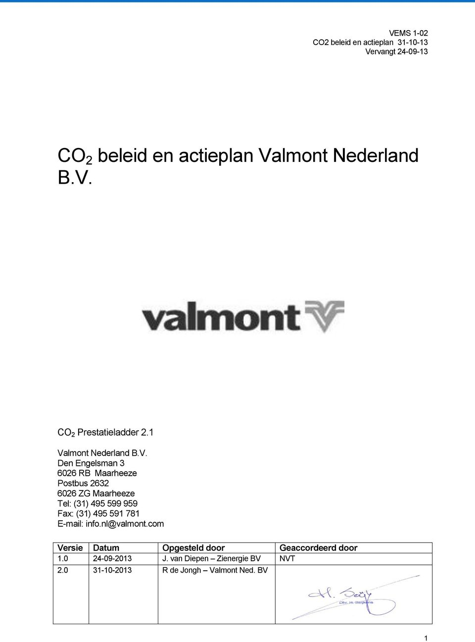 Tel: (31) 495 599 959 Fax: (31) 495 591 781 E-mail: info.nl@valmont.