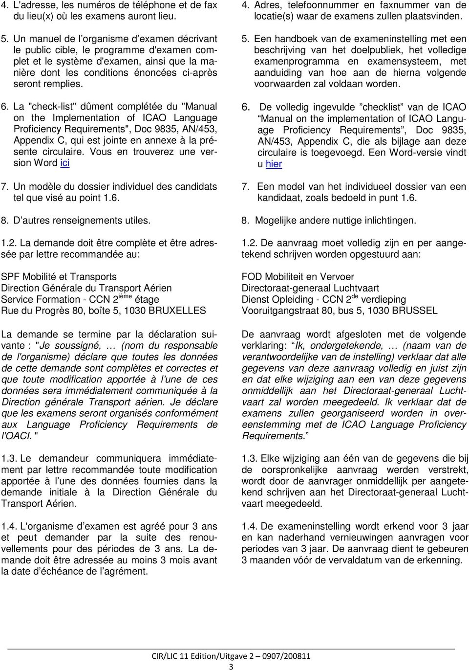 "La ""check-list"" dûment complétée du ""Manual on the Implementation of ICAO Language Proficiency Requirements"", Doc 9835, AN/453, Appendix C, qui est jointe en annexe à la présente circulaire."