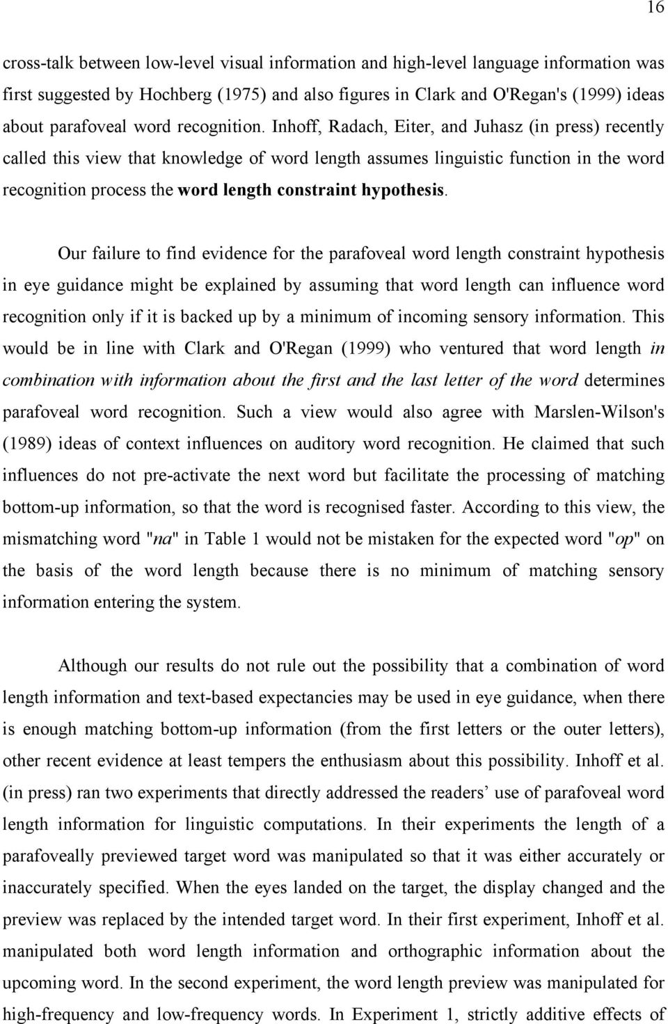 Inhoff, Radach, Eiter, and Juhasz (in press) recently called this view that knowledge of word length assumes linguistic function in the word recognition process the word length constraint hypothesis.