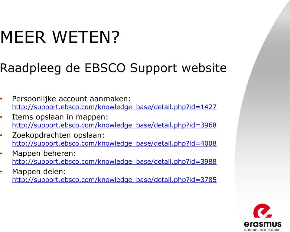 ebsco.com/knowledge_base/detail.php?id=4008 Mappen beheren: http://support.ebsco.com/knowledge_base/detail.php?id=3988 Mappen delen: http://support.