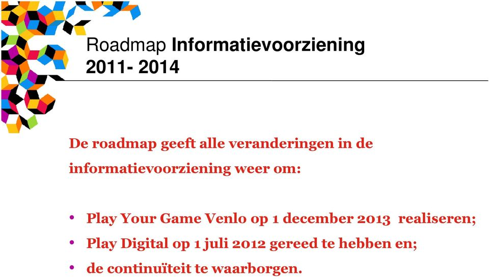 Your Game Venlo op 1 december 2013 realiseren; Play Digital