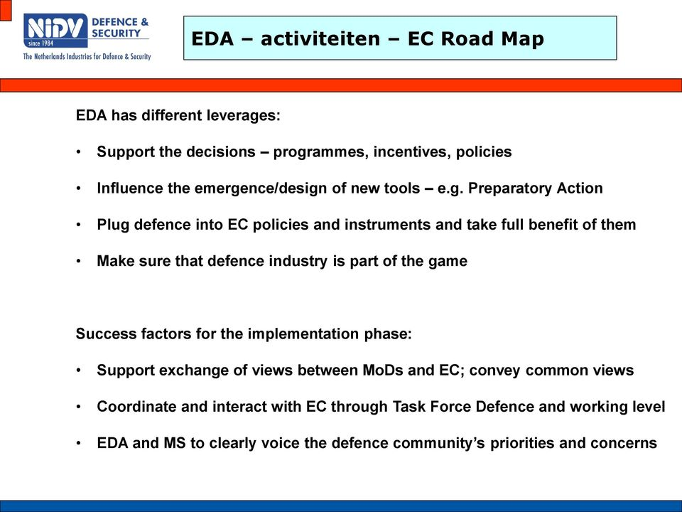 Preparatory Action Plug defence into EC policies and instruments and take full benefit of them Make sure that defence industry is part of the