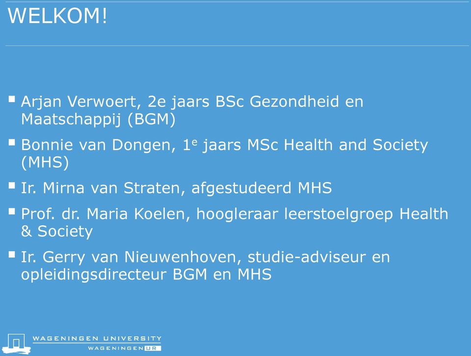 Dongen, 1 e jaars MSc Health and Society (MHS) Ir.