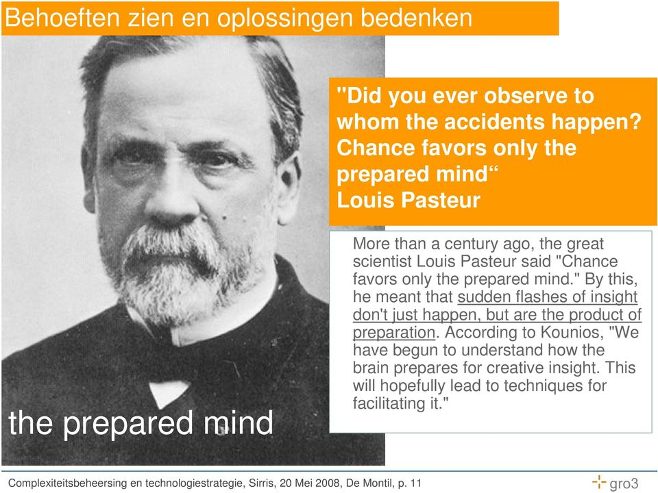 "the prepared mind."" By this, he meant that sudden flashes of insight don't just happen, but are the product of preparation."