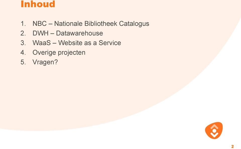 Catalogus 2. DWH Datawarehouse 3.