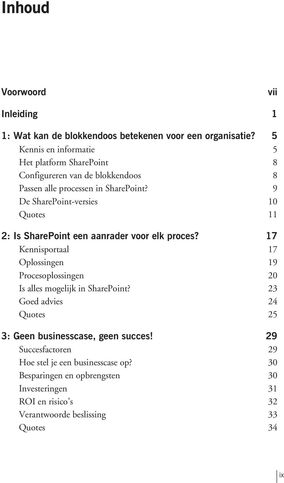 9 De SharePoint-versies 10 Quotes 11 2: Is SharePoint een aanrader voor elk proces?