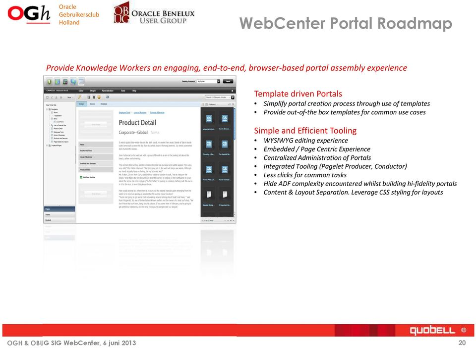WYSIWYG editing experience Embedded / Page Centric Experience Centralized Administration of Portals Integrated Tooling (Pagelet Producer,
