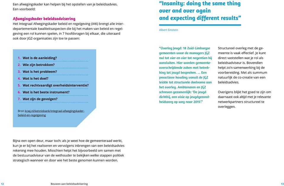 een rol kunnen spelen, in 7 hoofdvragen bij elkaar, die uiteraard ook door JGZ-organisaties zijn toe te passen: Insanity: doing the same thing over and over again and expecting different results
