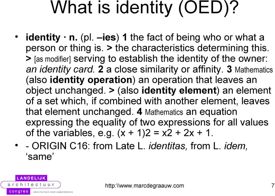 3 Mathematics (also identity operation) an operation that leaves an object unchanged.