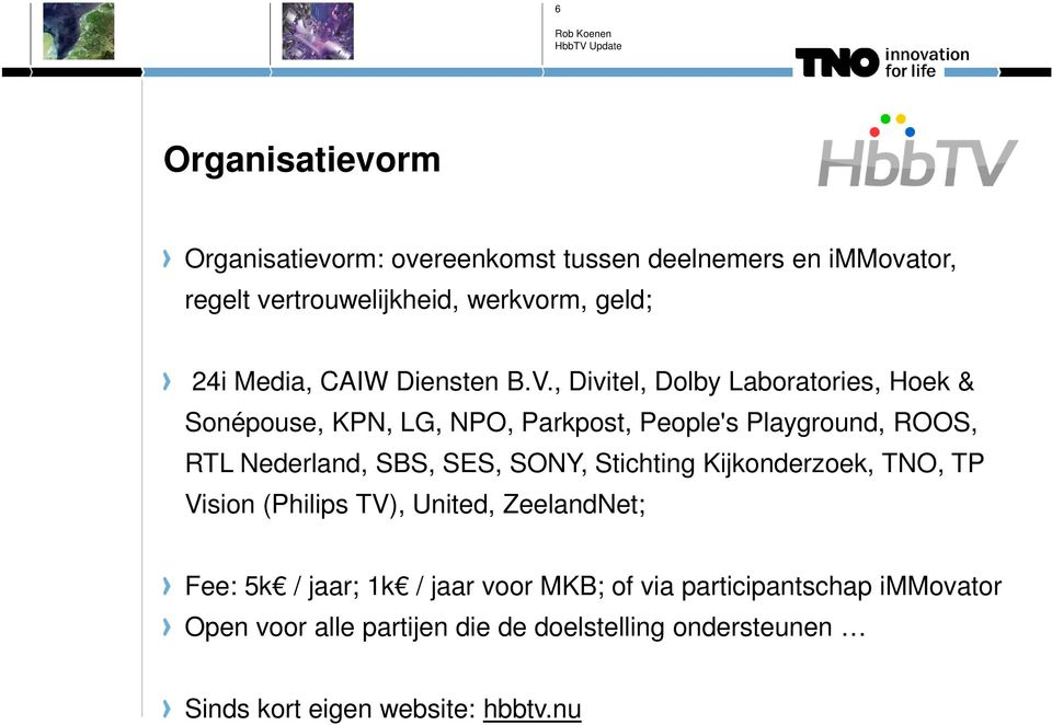, Divitel, Dolby Laboratories, Hoek & Sonépouse, KPN, LG, NPO, Parkpost, People's Playground, ROOS, RTL Nederland, SBS, SES,