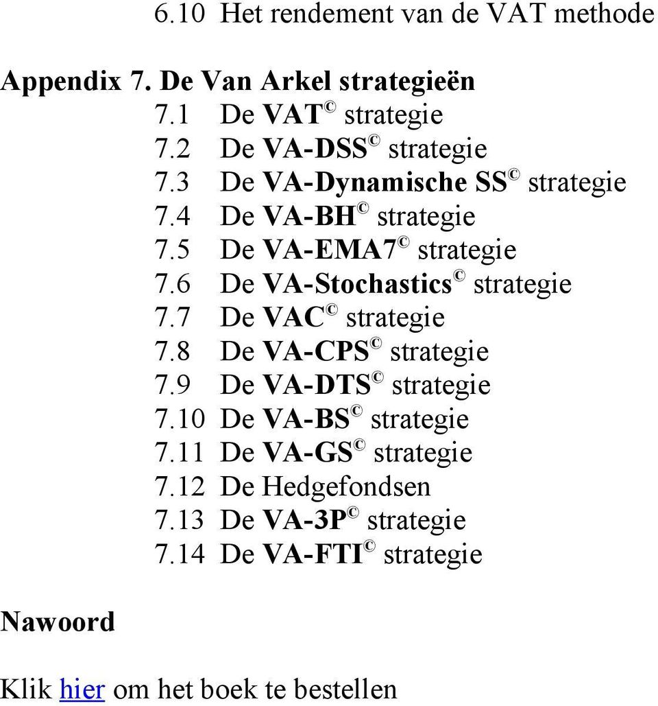 6 De VA-Stochastics strategie 7.7 De VAC strategie 7.8 De VA-CPS strategie 7.9 De VA-DTS strategie 7.
