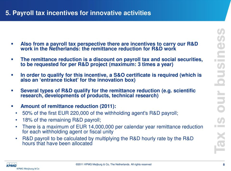 required (which is also an entrance ticket for the innovation box) Several types of R&D qualify for the remittance reduction (e.g.