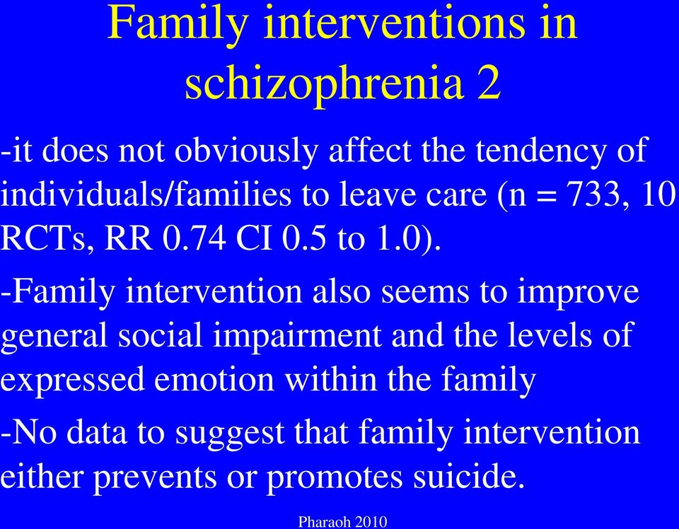 -Family intervention also seems to improve general social impairment and the levels of