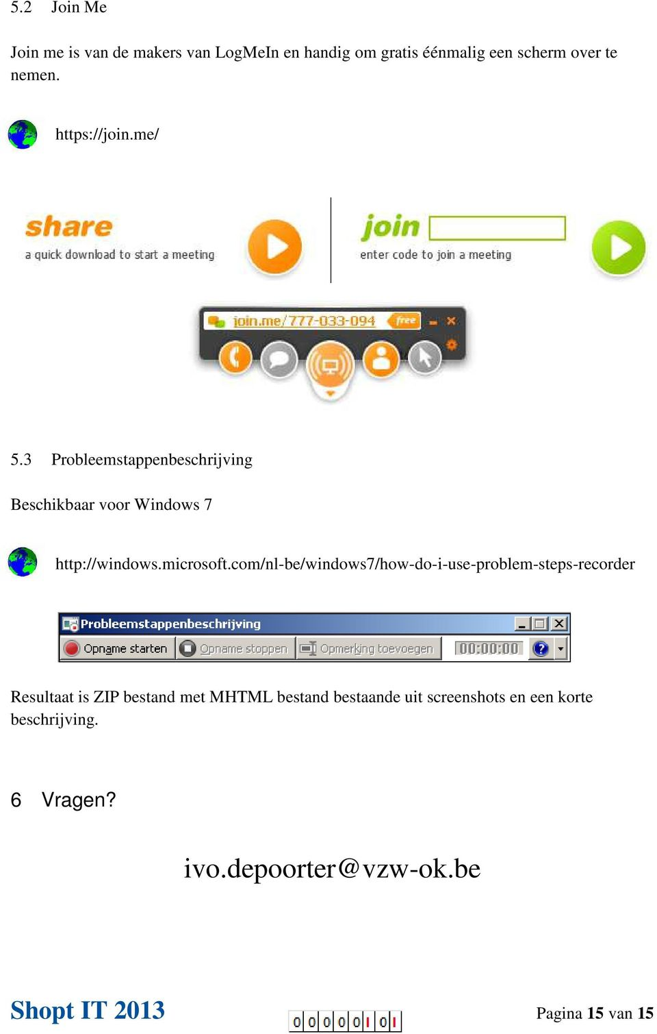 com/nl-be/windows7/how-do-i-use-problem-steps-recorder Resultaat is ZIP bestand met MHTML bestand